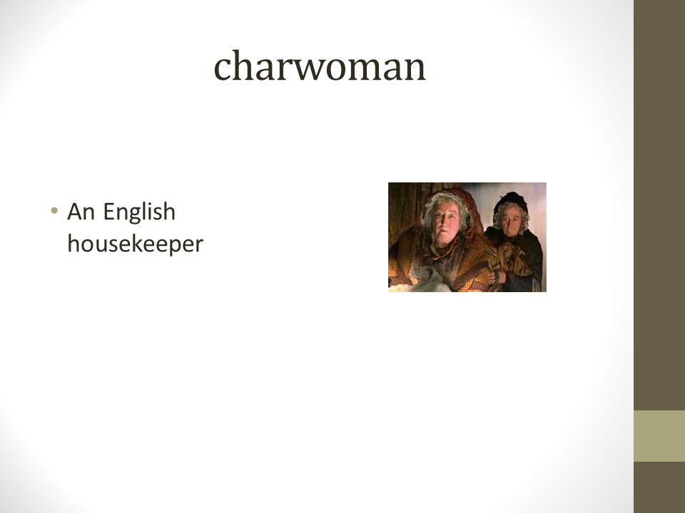 charwoman An English housekeeper