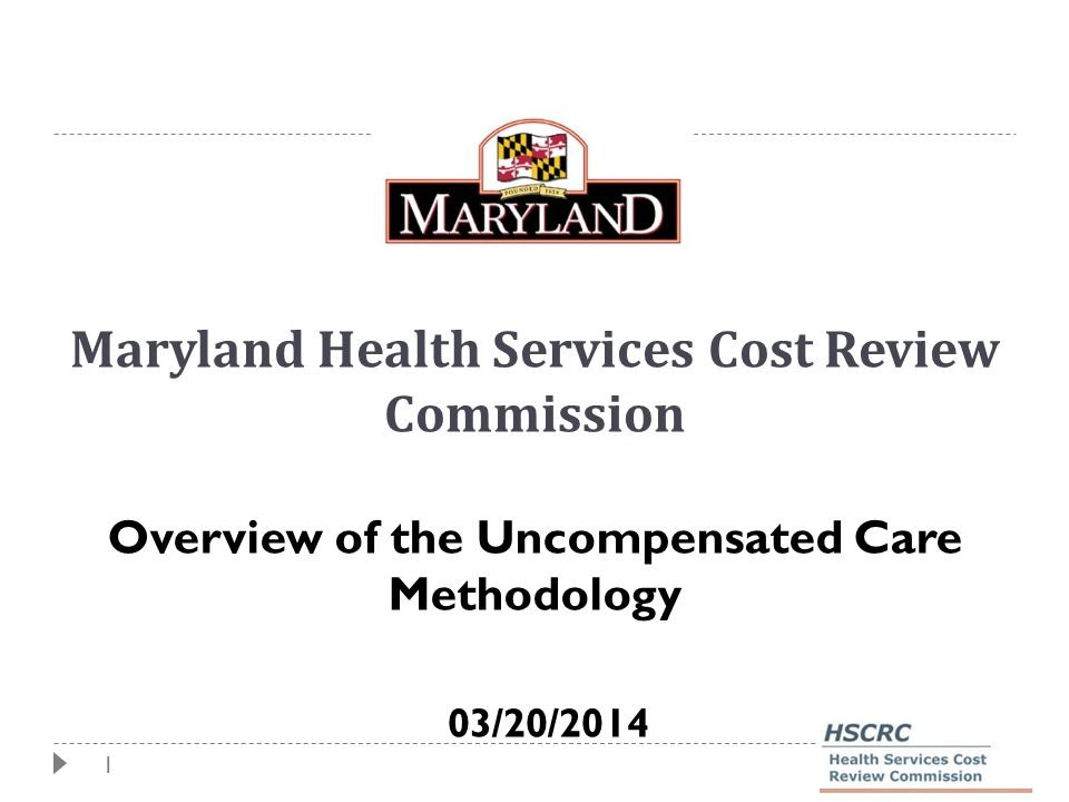 1 Maryland Health Services Cost Review Commission Overview of the Uncompensated Care Methodology 03/20/2014