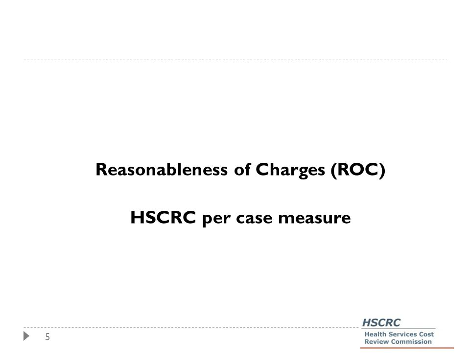 5 Reasonableness of Charges (ROC) HSCRC per case measure