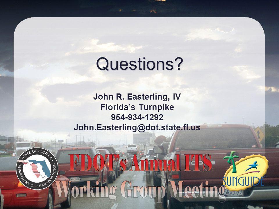 Questions? John R. Easterling, IV Florida's Turnpike 954-934-1292 John.Easterling@dot.state.fl.us
