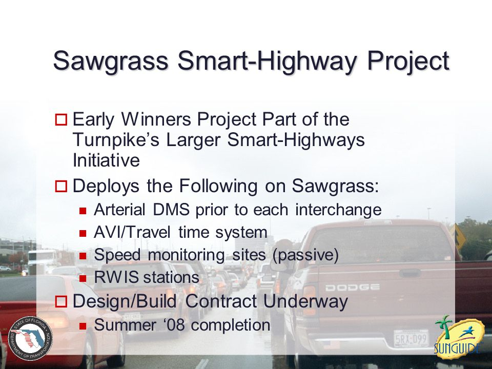 Sawgrass Smart-Highway Project  Early Winners Project Part of the Turnpike's Larger Smart-Highways Initiative  Deploys the Following on Sawgrass: Ar