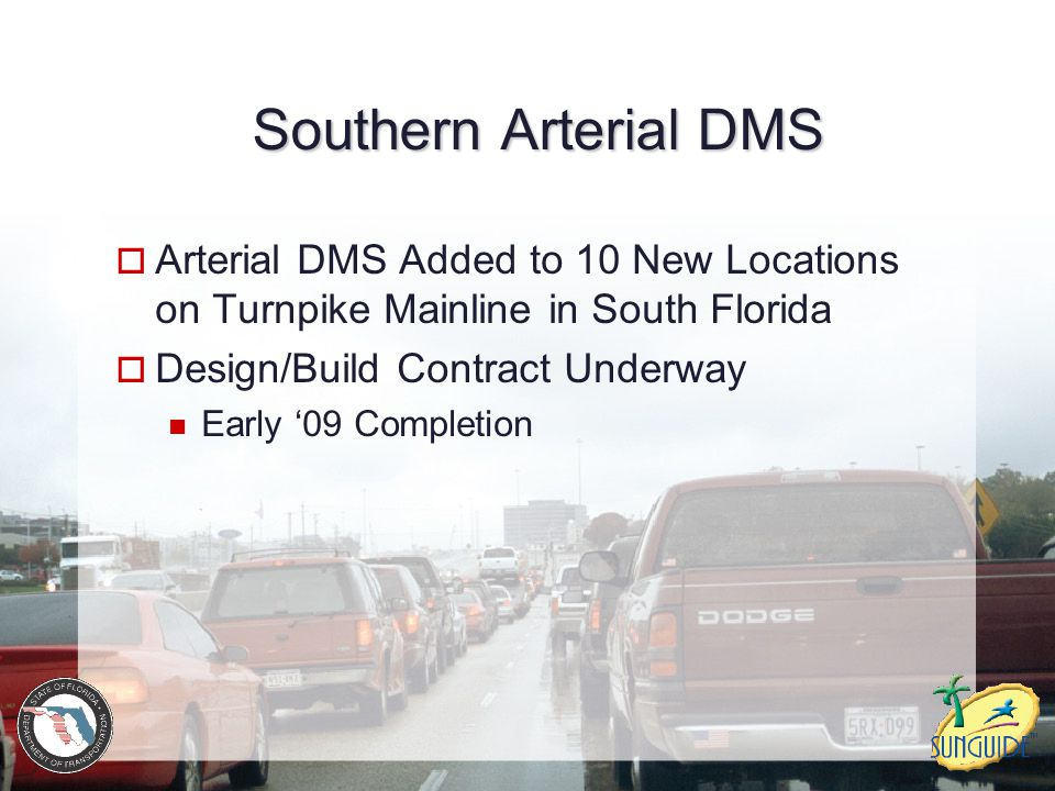 Southern Arterial DMS  Arterial DMS Added to 10 New Locations on Turnpike Mainline in South Florida  Design/Build Contract Underway Early '09 Comple