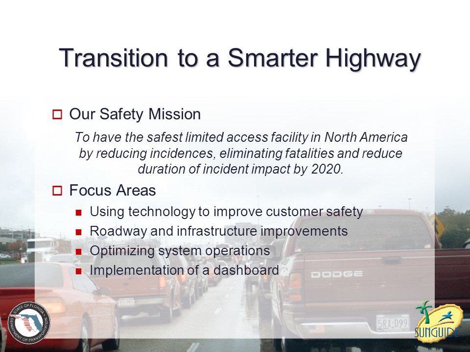 Transition to a Smarter Highway  Our Safety Mission To have the safest limited access facility in North America by reducing incidences, eliminating f