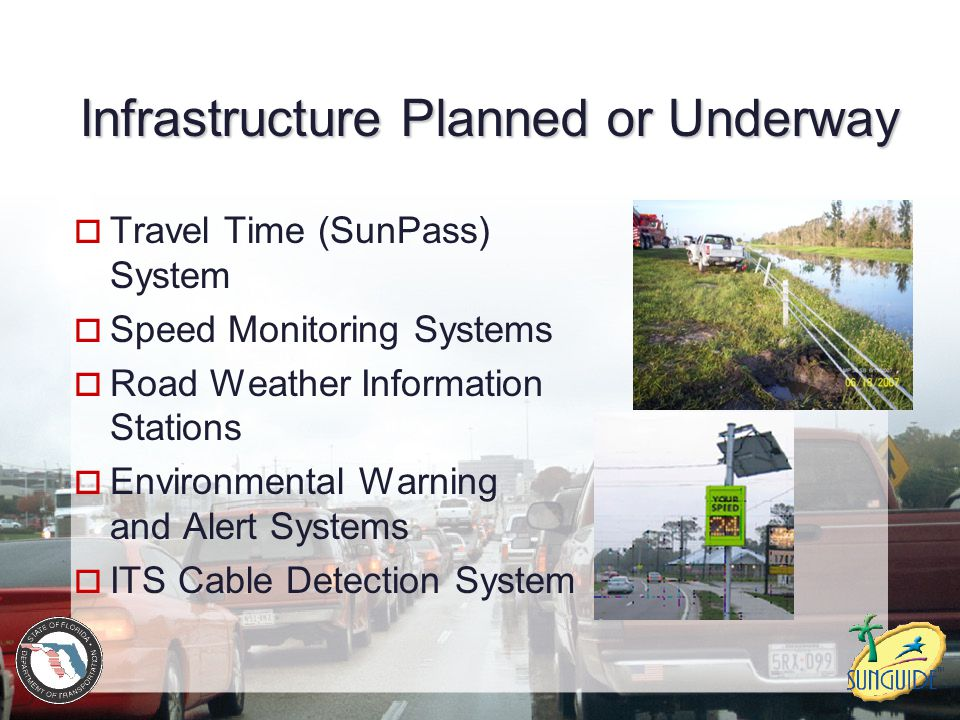Infrastructure Planned or Underway  Travel Time (SunPass) System  Speed Monitoring Systems  Road Weather Information Stations  Environmental Warni