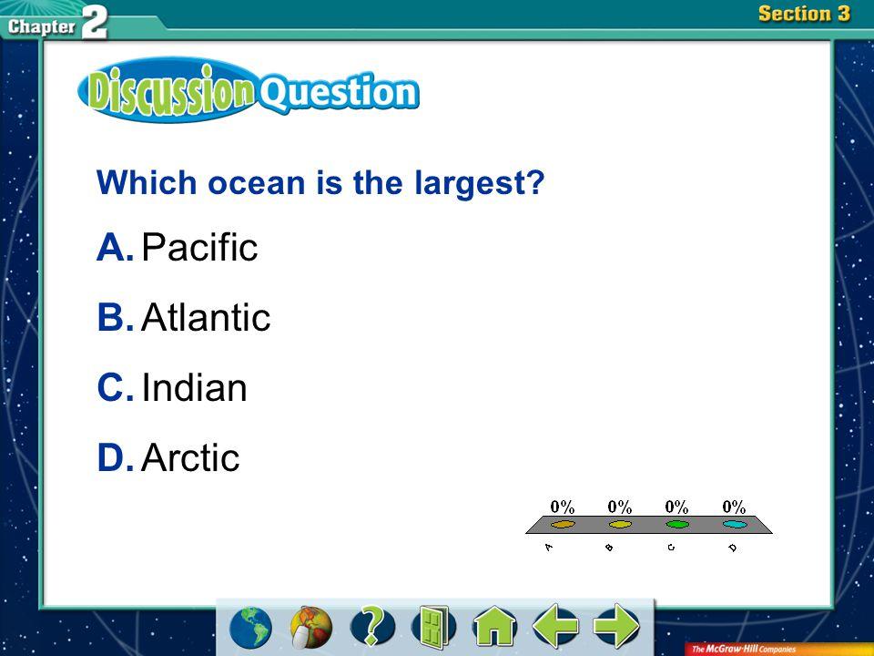 A.A B.B C.C D.D Section 3 Which ocean is the largest? A.Pacific B.Atlantic C.Indian D.Arctic