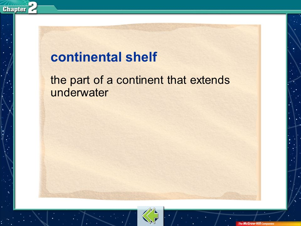 Vocab5 continental shelf the part of a continent that extends underwater