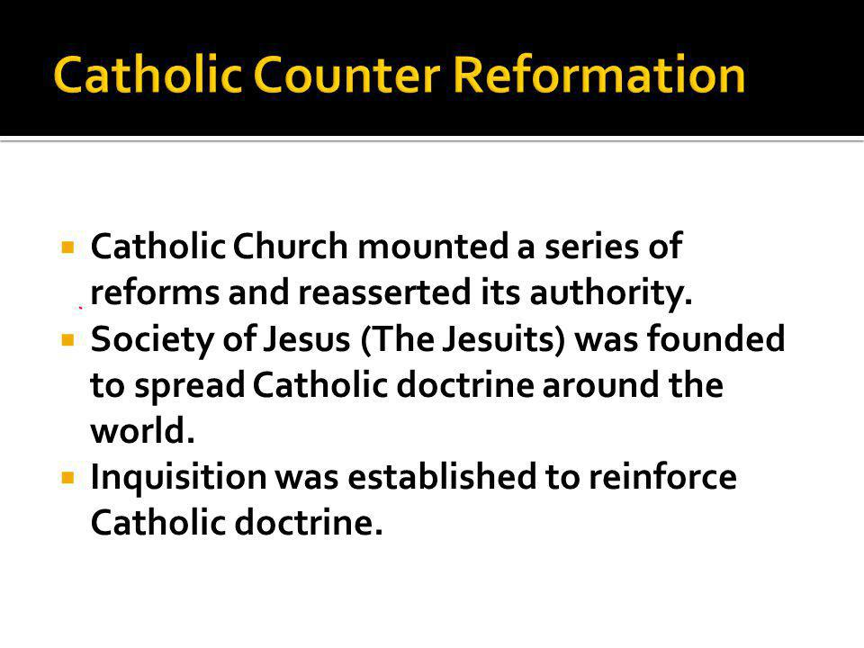  Catholic Church mounted a series of reforms and reasserted its authority.