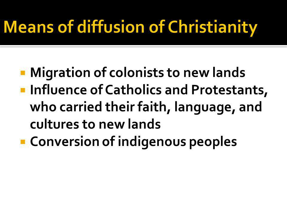  Migration of colonists to new lands  Influence of Catholics and Protestants, who carried their faith, language, and cultures to new lands  Conversion of indigenous peoples