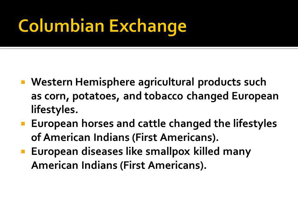  Western Hemisphere agricultural products such as corn, potatoes, and tobacco changed European lifestyles.