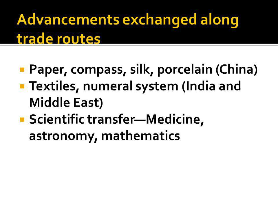  Paper, compass, silk, porcelain (China)  Textiles, numeral system (India and Middle East)  Scientific transfer—Medicine, astronomy, mathematics