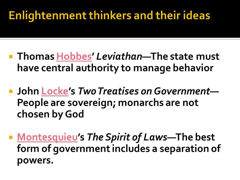  Thomas Hobbes' Leviathan—The state must have central authority to manage behavior  John Locke's Two Treatises on Government— People are sovereign;
