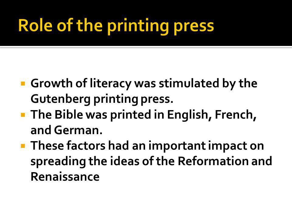  Growth of literacy was stimulated by the Gutenberg printing press.  The Bible was printed in English, French, and German.  These factors had an im