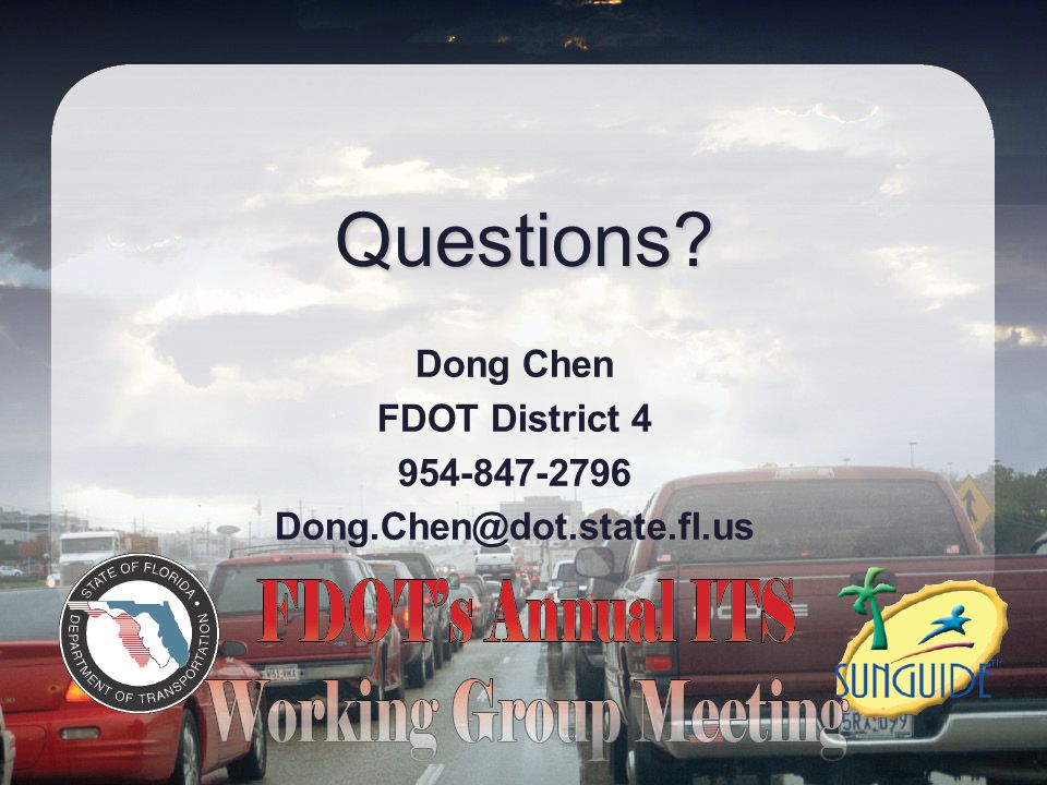 Questions? Dong Chen FDOT District 4 954-847-2796 Dong.Chen@dot.state.fl.us
