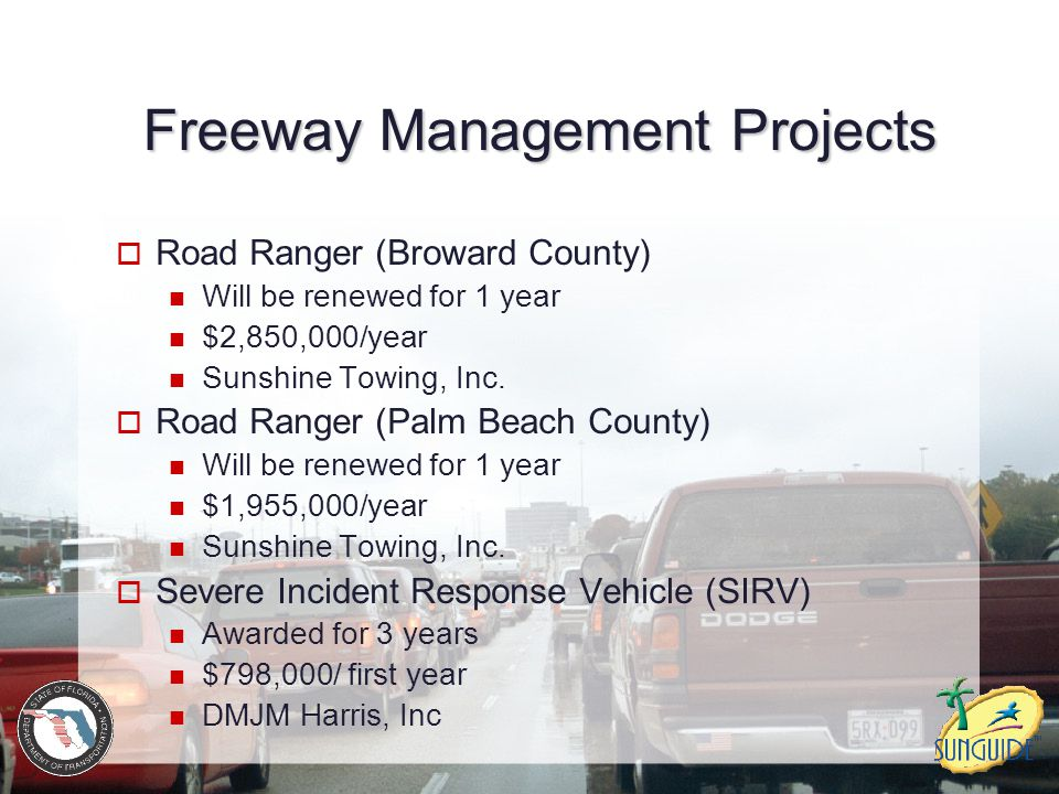 Freeway Management Projects  Road Ranger (Broward County) Will be renewed for 1 year $2,850,000/year Sunshine Towing, Inc.  Road Ranger (Palm Beach