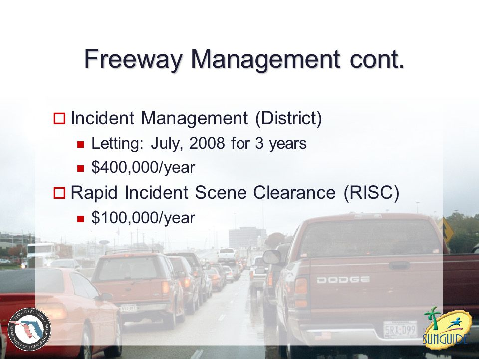 Freeway Management cont.  Incident Management (District) Letting: July, 2008 for 3 years $400,000/year  Rapid Incident Scene Clearance (RISC) $100,0