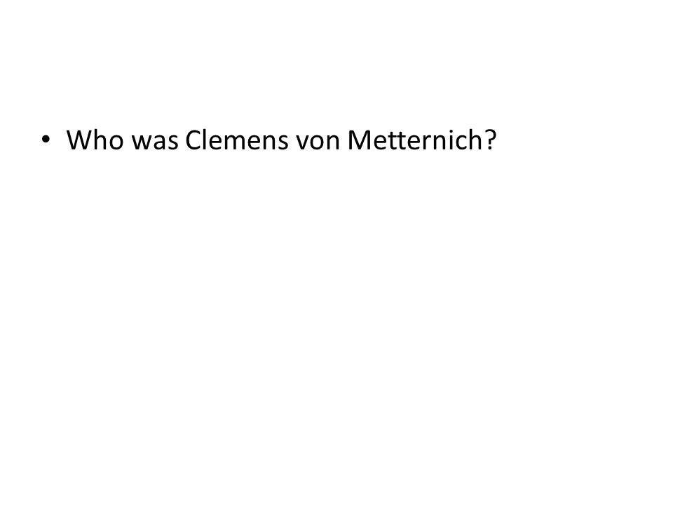 Who was Clemens von Metternich?