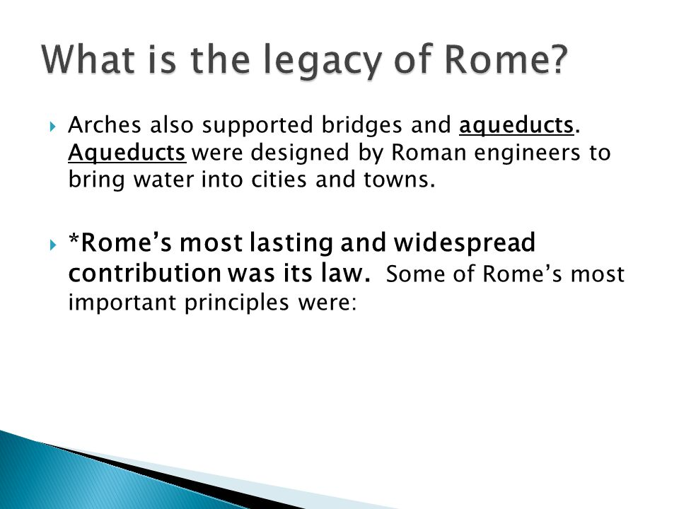  Arches also supported bridges and aqueducts. Aqueducts were designed by Roman engineers to bring water into cities and towns.  *Rome's most lasting