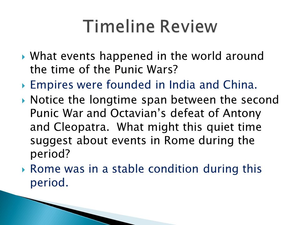  What events happened in the world around the time of the Punic Wars?  Empires were founded in India and China.  Notice the longtime span between t