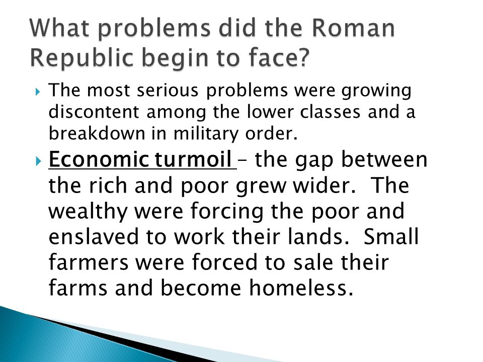  The most serious problems were growing discontent among the lower classes and a breakdown in military order.  Economic turmoil – the gap between th