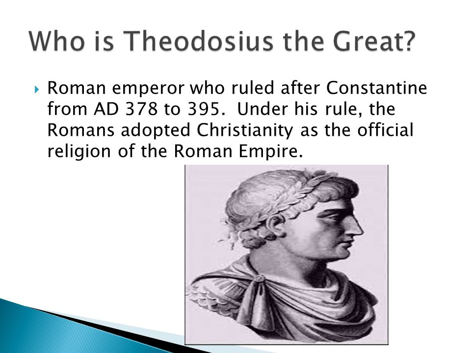  Roman emperor who ruled after Constantine from AD 378 to 395. Under his rule, the Romans adopted Christianity as the official religion of the Roman