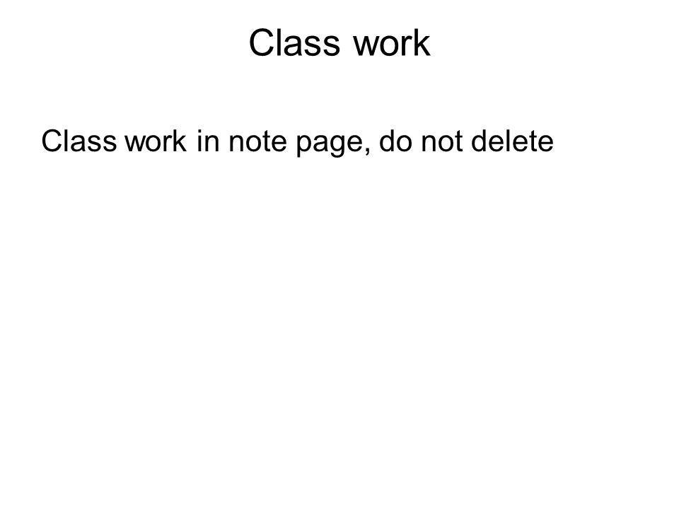 Class work in note page, do not delete Class work