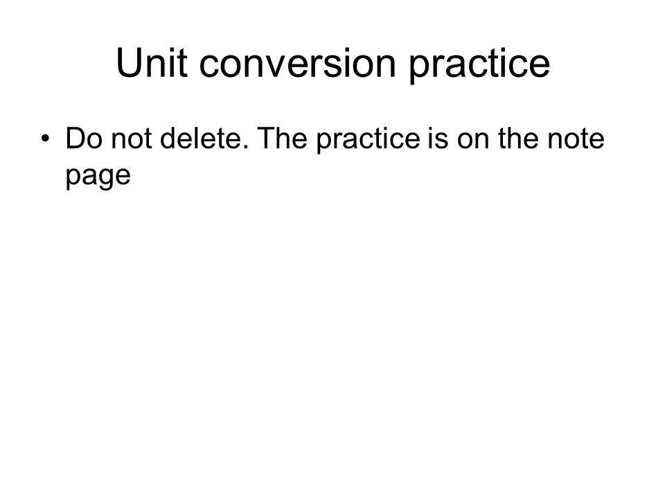 Unit conversion practice Do not delete. The practice is on the note page