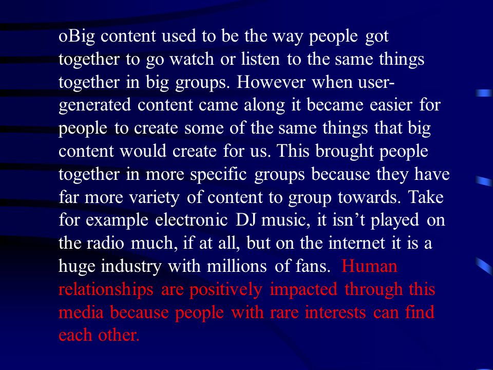 oBig content used to be the way people got together to go watch or listen to the same things together in big groups.