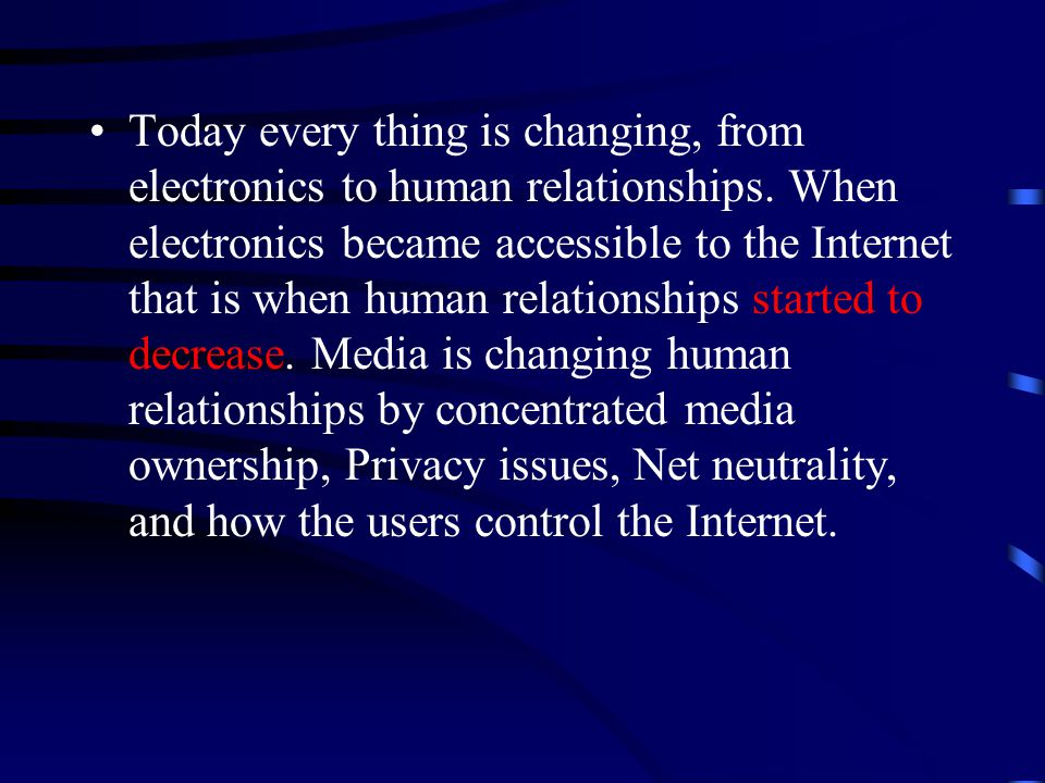 Today every thing is changing, from electronics to human relationships.