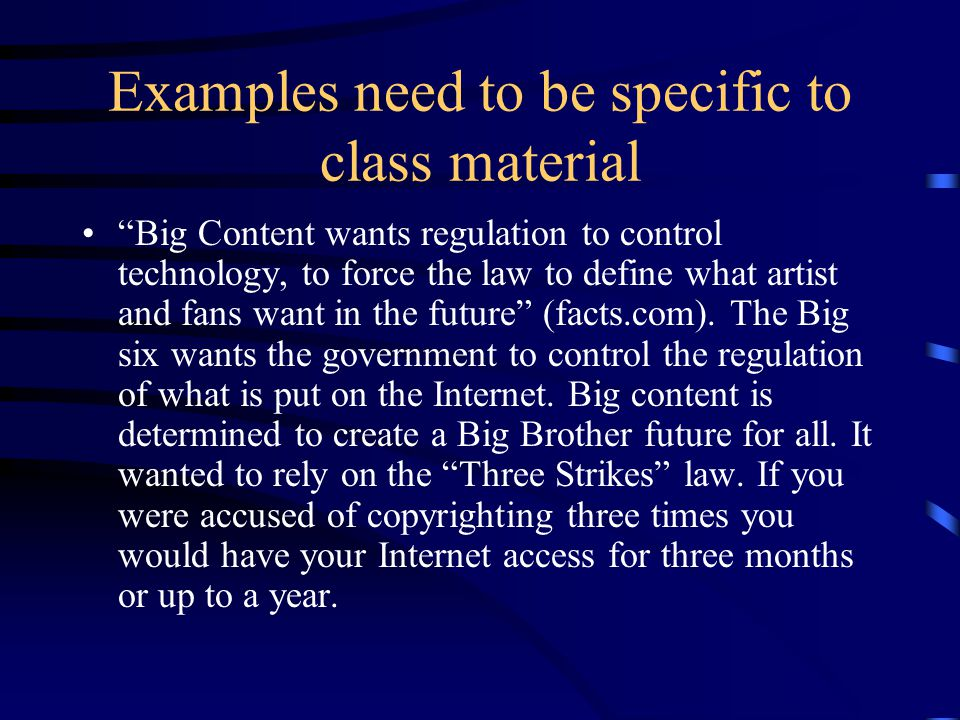 Examples need to be specific to class material Big Content wants regulation to control technology, to force the law to define what artist and fans want in the future (facts.com).