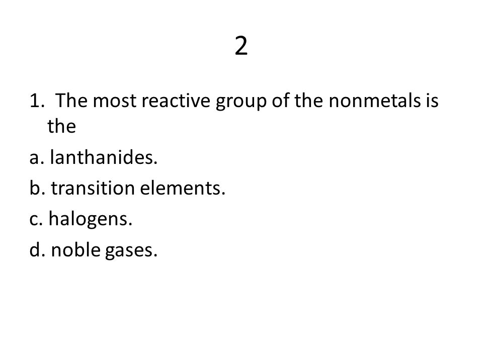 2.Compared to the alkali metals, the alkaline- earth metals a.