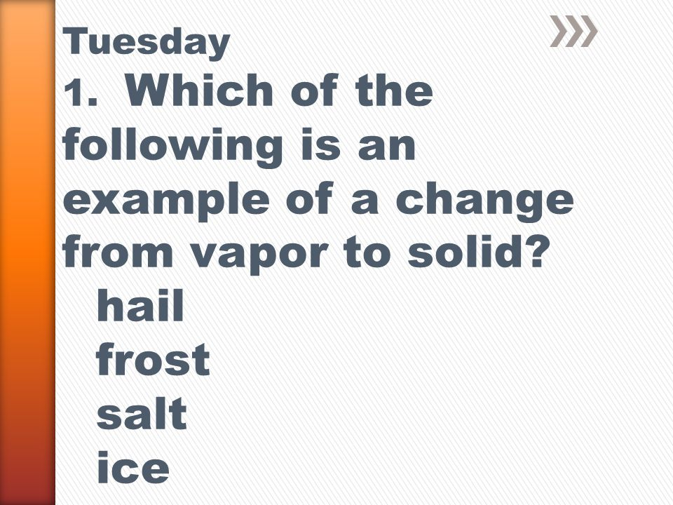 Tuesday 1. Which of the following is an example of a change from vapor to solid.