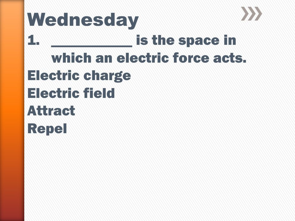Wednesday 1.___________ is the space in which an electric force acts.