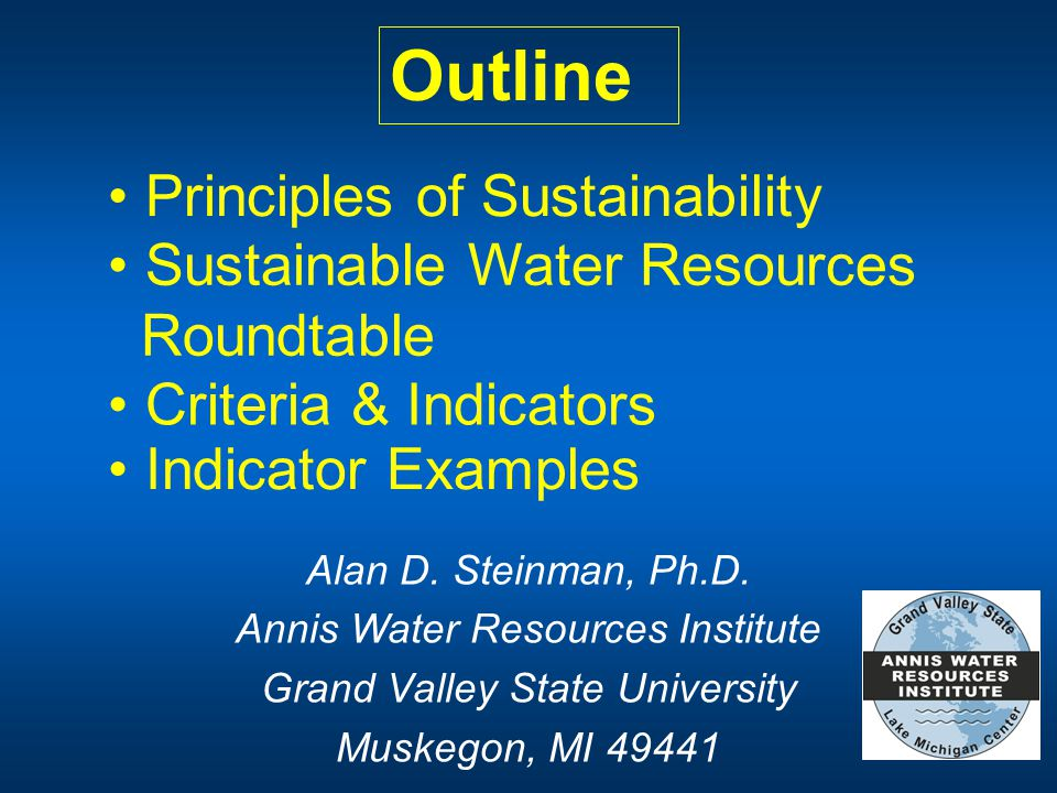 Principles of Sustainability Outline Sustainable Water Resources Roundtable Indicator Examples Alan D.