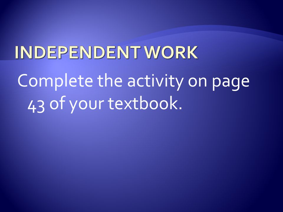 Complete the activity on page 43 of your textbook.