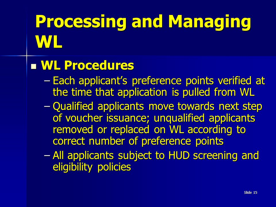 Slide 15 Processing and Managing WL WL Procedures WL Procedures –Each applicant's preference points verified at the time that application is pulled fr