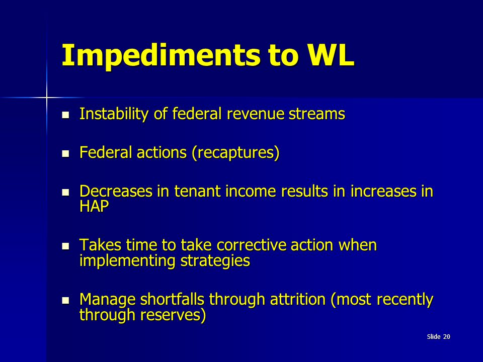 Slide 20 Impediments to WL Instability of federal revenue streams Instability of federal revenue streams Federal actions (recaptures) Federal actions