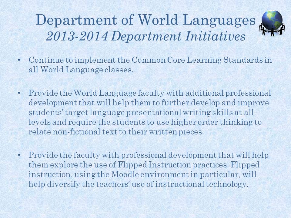 Department of World Languages 2013-2014 Department Initiatives Continue to implement the Common Core Learning Standards in all World Language classes.