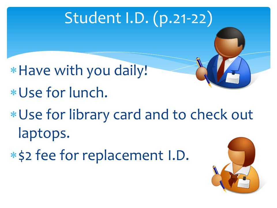  Have with you daily.  Use for lunch.  Use for library card and to check out laptops.