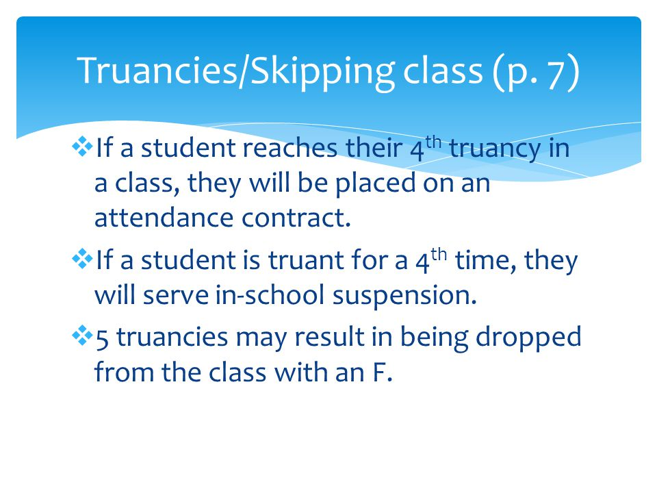  If a student reaches their 4 th truancy in a class, they will be placed on an attendance contract.