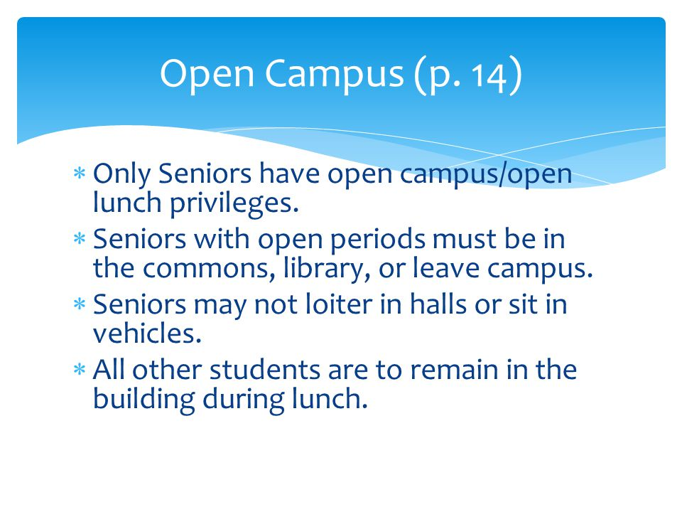  Only Seniors have open campus/open lunch privileges.