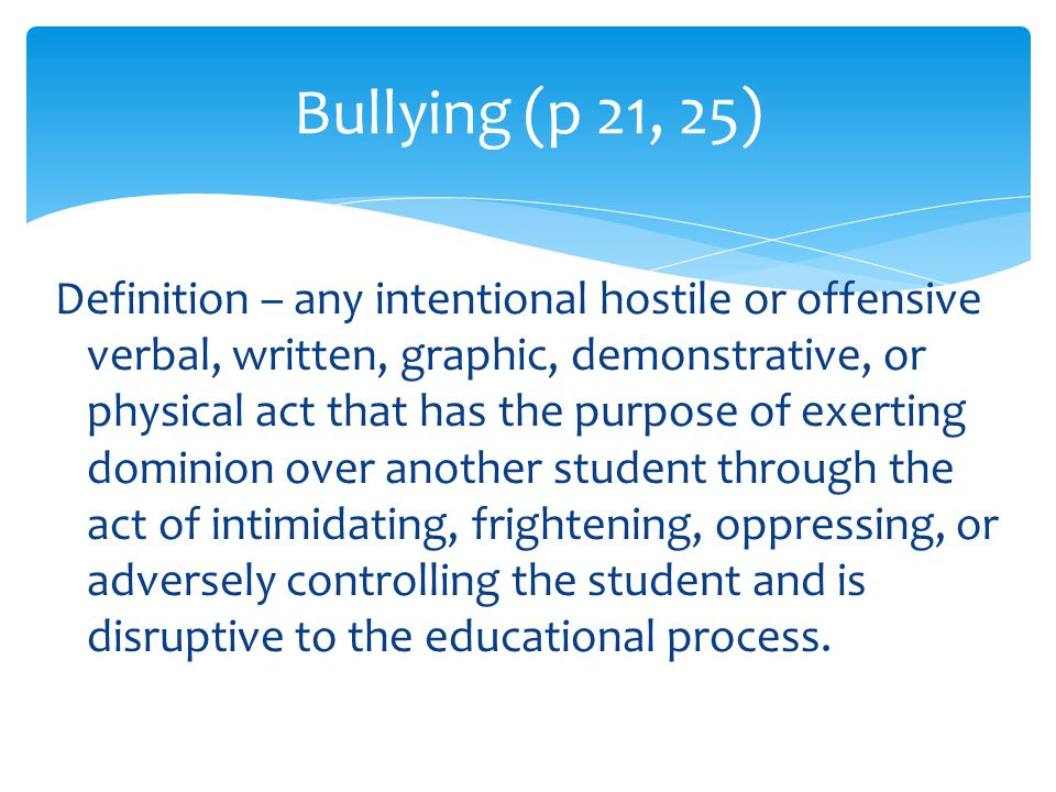 Definition – any intentional hostile or offensive verbal, written, graphic, demonstrative, or physical act that has the purpose of exerting dominion o