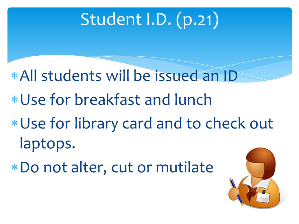 All students will be issued an ID  Use for breakfast and lunch  Use for library card and to check out laptops.