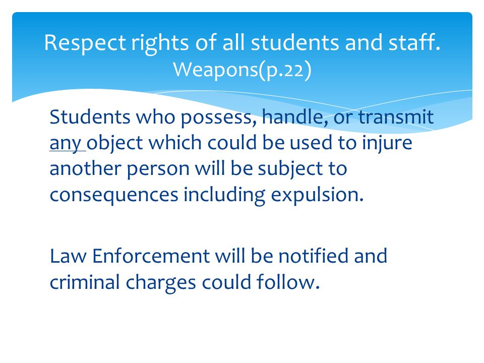 Students who possess, handle, or transmit any object which could be used to injure another person will be subject to consequences including expulsion.