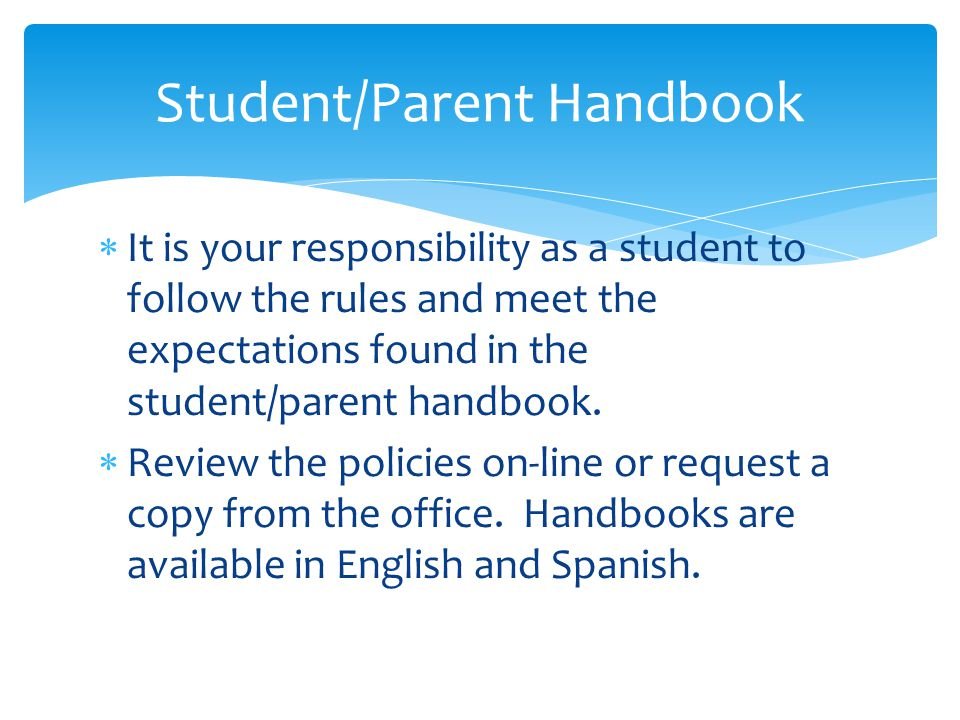  It is your responsibility as a student to follow the rules and meet the expectations found in the student/parent handbook.