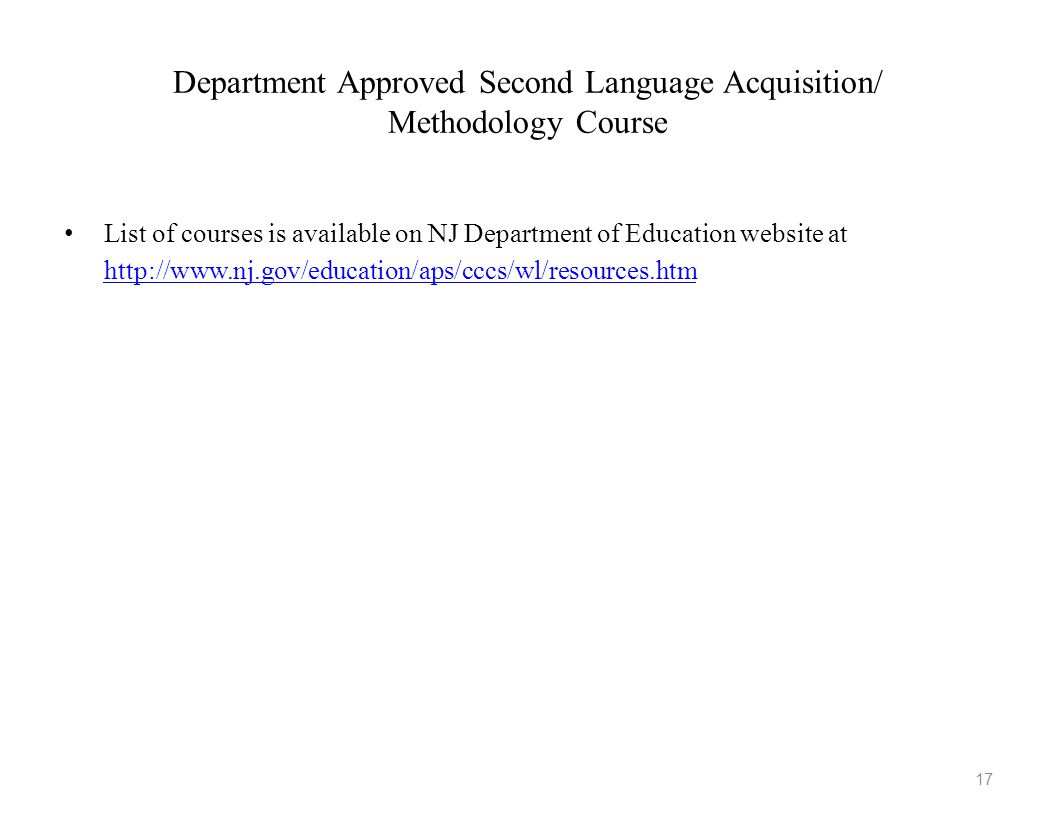 Department Approved Second Language Acquisition/ Methodology Course List of courses is available on NJ Department of Education website at http://www.n