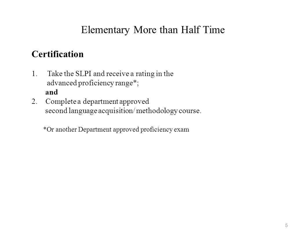 Elementary School with Subject Matter Specialization 1.Take the SLPI and receive a rating in the advanced proficiency range*; and 2.