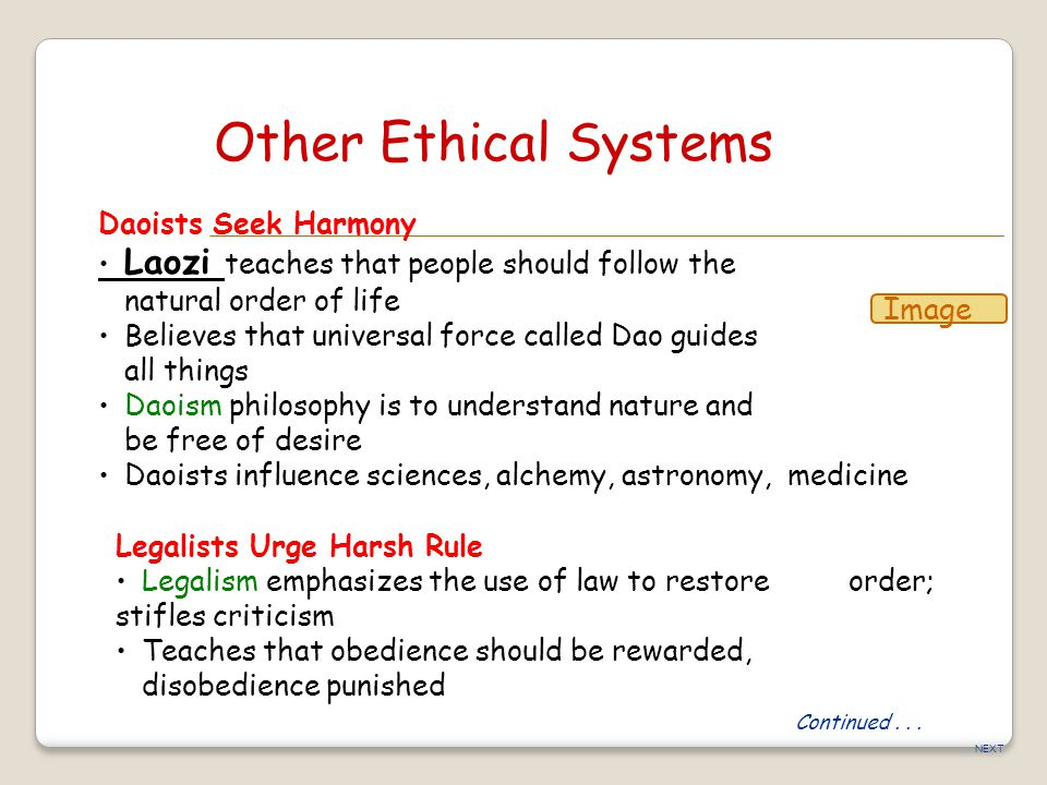 NEXT Other Ethical Systems Daoists Seek Harmony Laozi teaches that people should follow the natural order of life Believes that universal force called