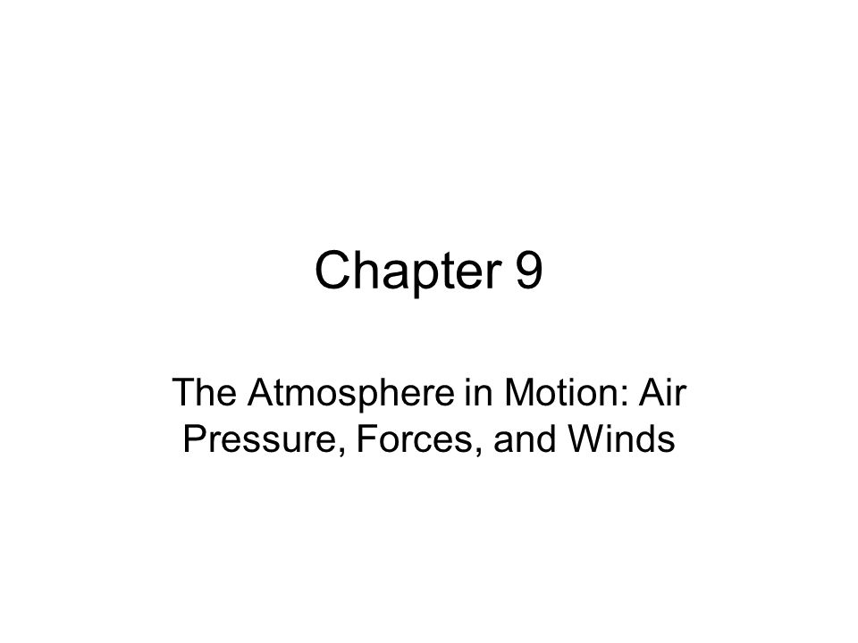 Chapter 9 The Atmosphere in Motion: Air Pressure, Forces, and Winds