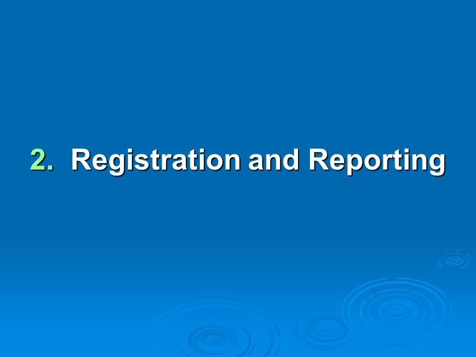 2. Registration and Reporting