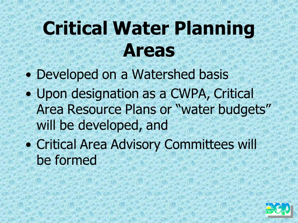 Critical Water Planning Areas (CWPA) A Critical Water Planning Area is A significant hydrologic unit where existing or future demands exceed or threaten to exceed safe yield of available water resources